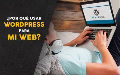 ¿Por Qué Usar WordPress para mi web?