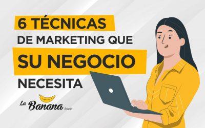 6 técnicas de marketing que su negocio necesita