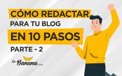 Cómo redactar para tu blog en 10 pasos – Parte 2