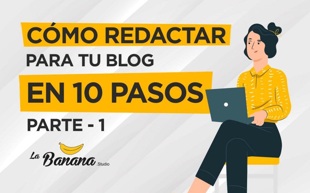 Cómo redactar para tu blog en 10 pasos – Parte 1