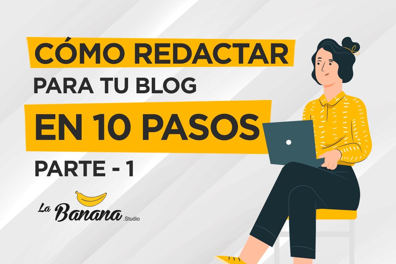 Blog - Como redactar para tu blog en 10 pasos-min